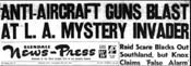 Newspaper headlines announce Anti-Aircraft Guns Blast at L.A. Mystery Invader